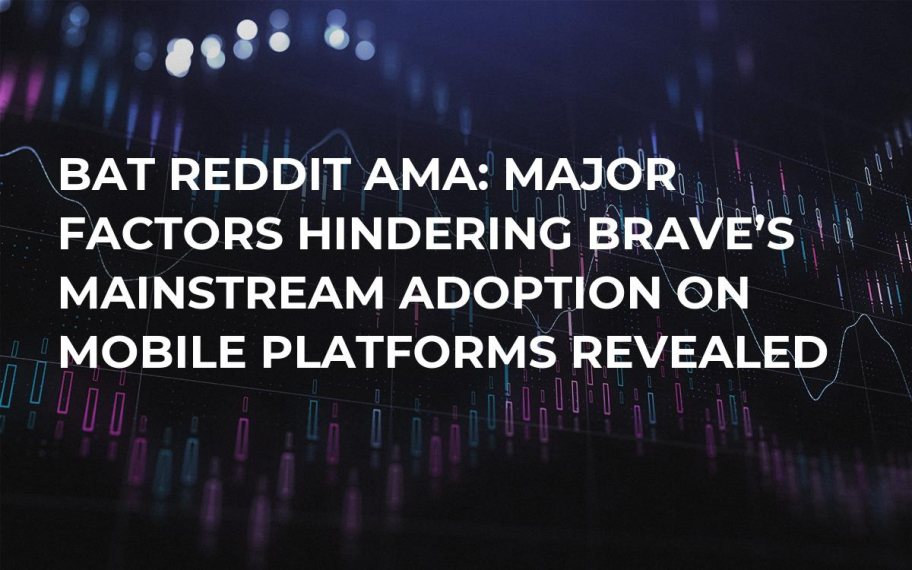 BAT Reddit AMA: Major Factors Hindering Brave's Mainstream Adoption on Mobile Platforms Revealed
