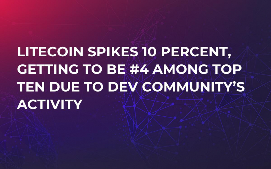 Litecoin Spikes 10 Percent, Getting to Be #4 Among Top Ten Due to Dev Community's Activity