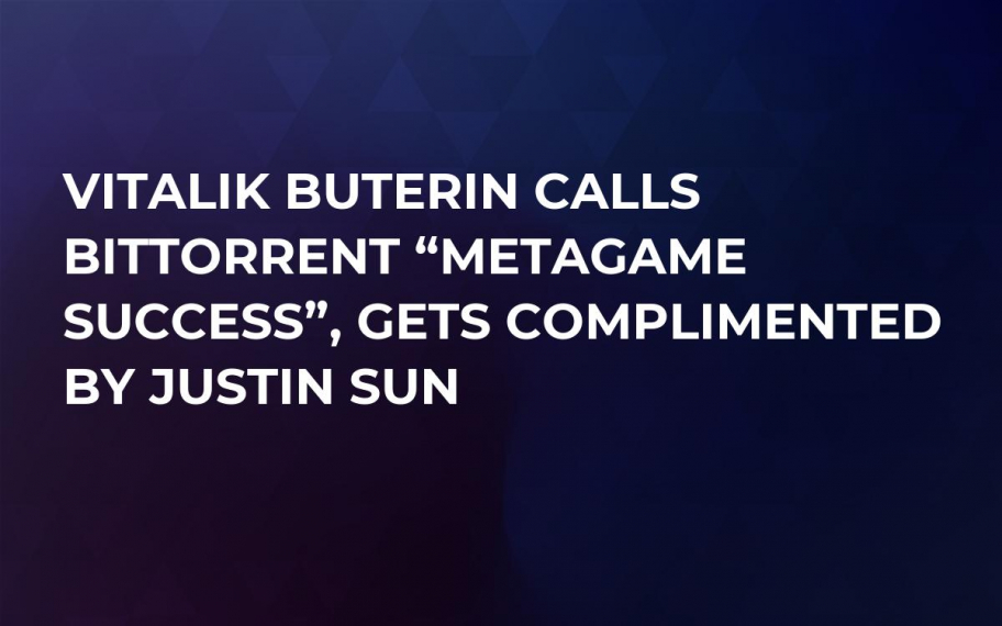 "Vitalik Buterin Calls BitTorrent ""Metagame Success"", Gets Complimented by Justin Sun"