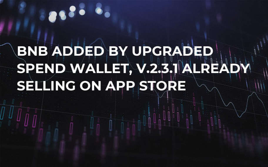 BNB Added by Upgraded Spend Wallet, v.2.3.1 Already Selling on App Store