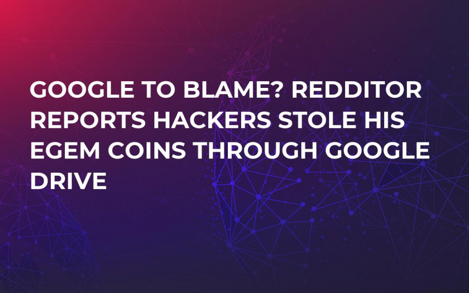 Google to Blame? Redditor Reports Hackers Stole His EGEM Coins Through Google Drive