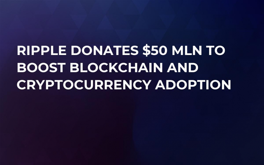 Ripple Donates $50 Mln to Boost Blockchain and Cryptocurrency Adoption