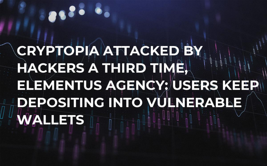 Cryptopia Attacked by Hackers a Third Time, Elementus Agency: Users Keep Depositing into Vulnerable Wallets
