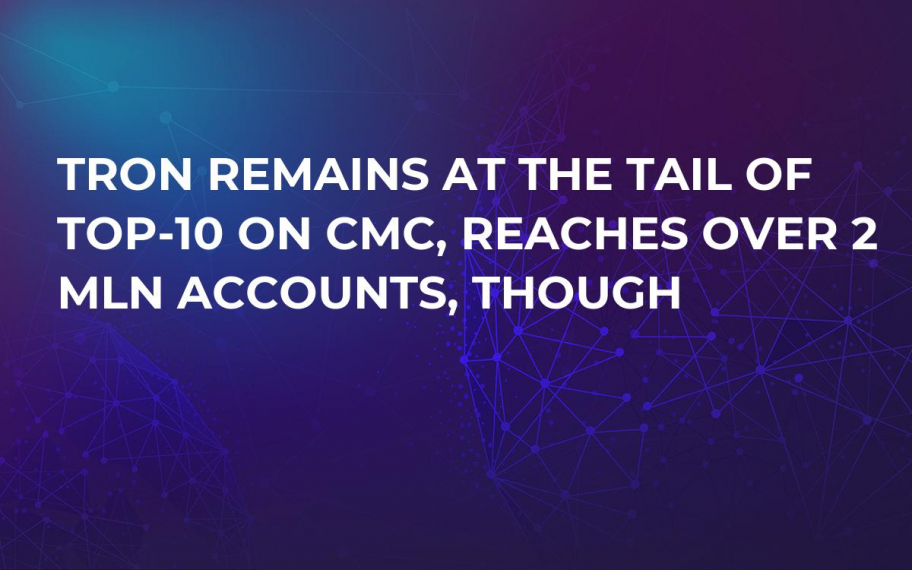 Tron Remains at the Tail of Top-10 on CMC, Reaches over 2 Mln Accounts, Though