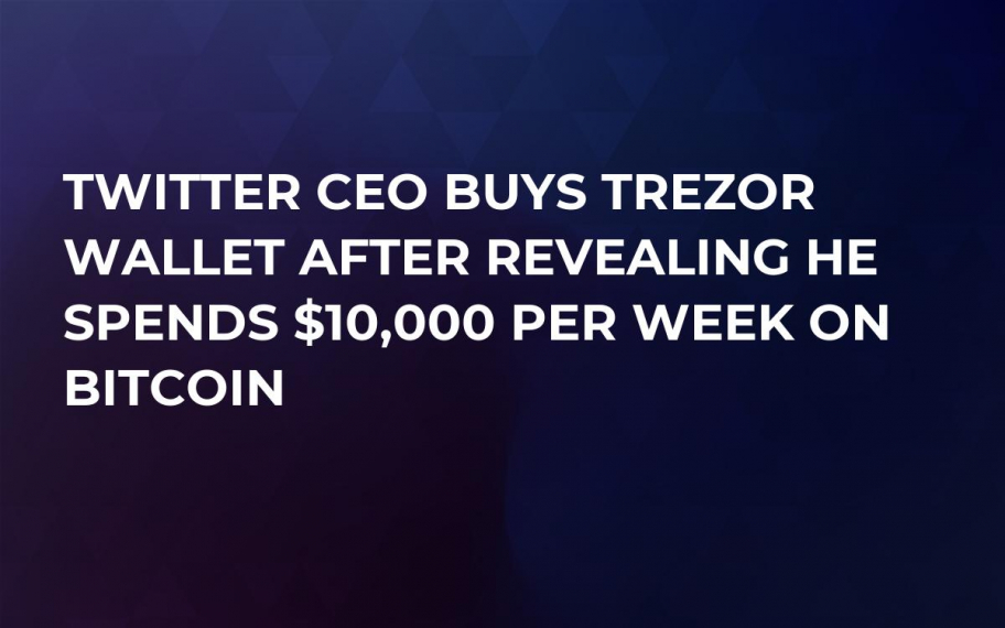 Twitter CEO Buys Trezor Wallet After Revealing He Spends $10,000 Per Week on Bitcoin