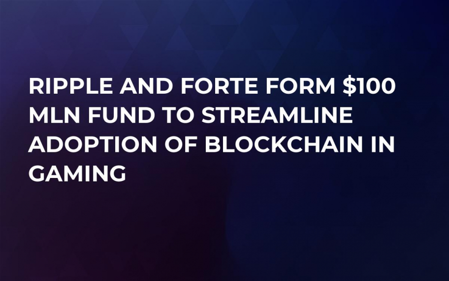 Ripple and Forte Form $100 Mln Fund to Streamline Adoption of Blockchain in Gaming