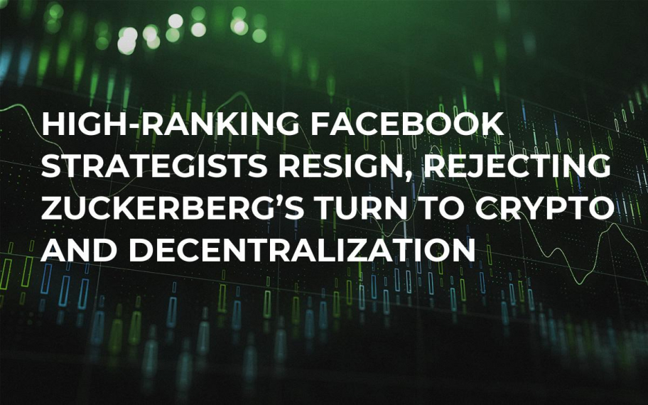 High-Ranking Facebook Strategists Resign, Rejecting Zuckerberg's Turn to Crypto and Decentralization