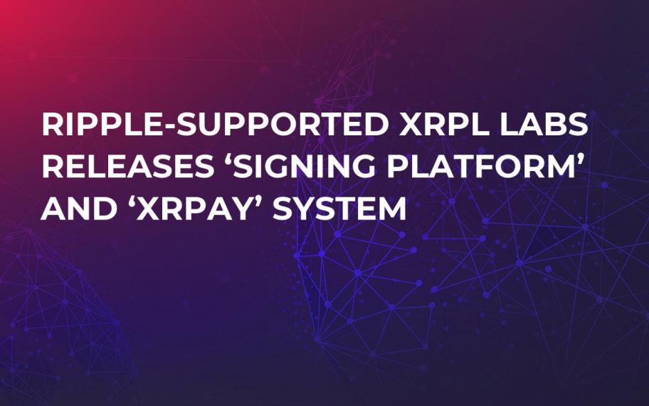 Ripple-Supported XRPL Labs Releases 'Signing Platform' and 'XRPAY' System