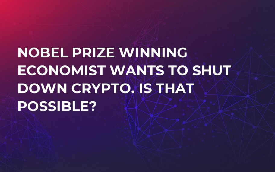 Nobel Prize Winning Economist Wants to Shut Down Crypto. Is That Possible?
