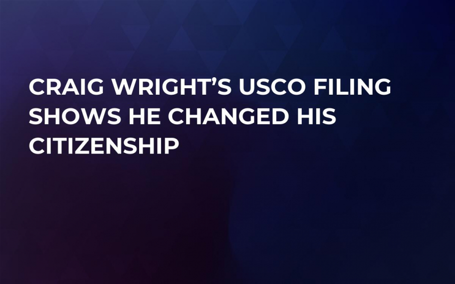 Craig Wright's USCO Filing Shows He Changed His Citizenship