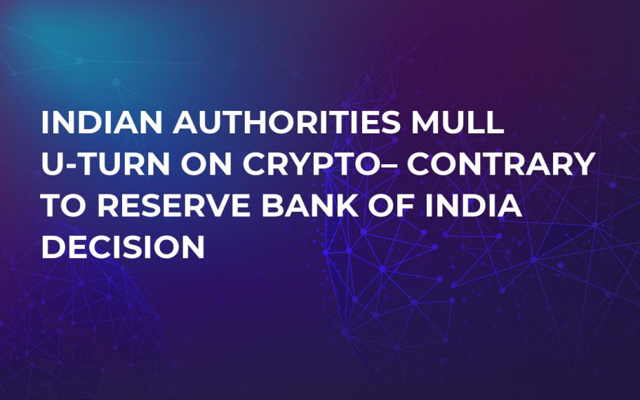 Indian Authorities Mull U-Turn on Crypto– Contrary to Reserve Bank of India Decision