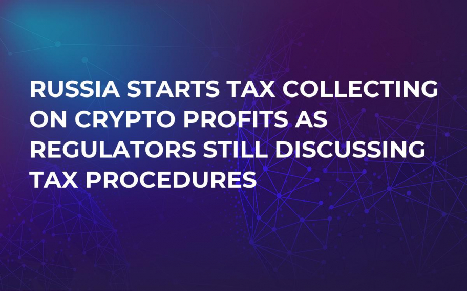Russia Starts Tax Collecting on Crypto Profits as Regulators Still Discussing Tax Procedures