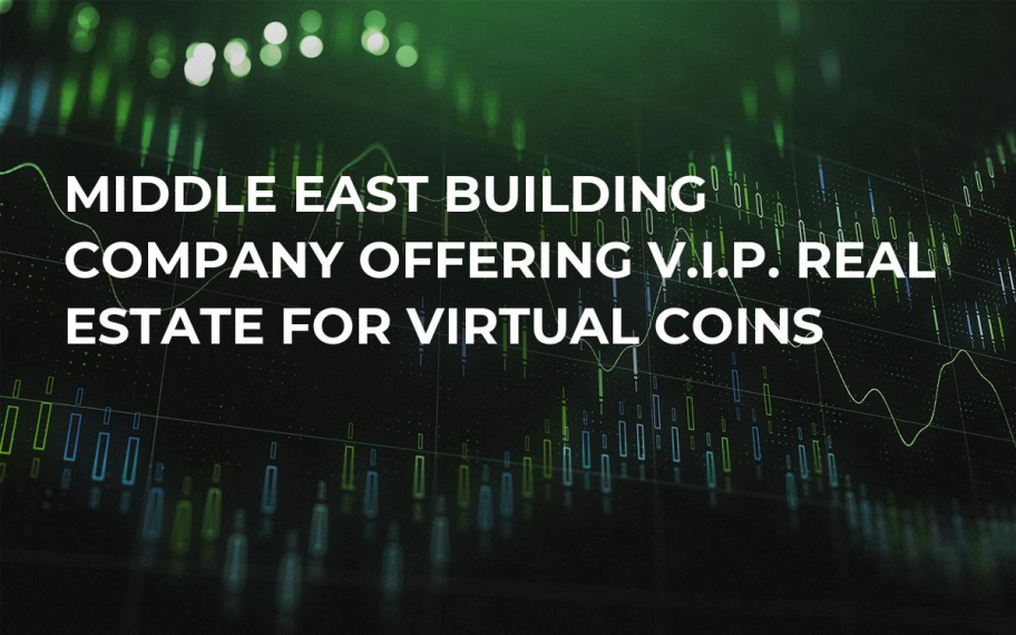 Middle East Building Company Offering V.I.P. Real Estate for Virtual Coins