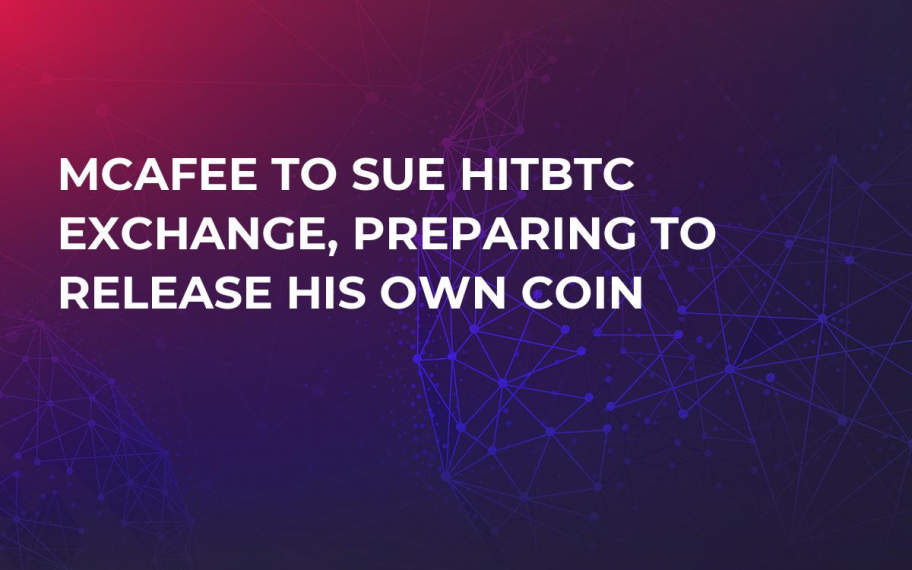 McAfee to Sue HitBTC Exchange, Preparing to Release His Own Coin