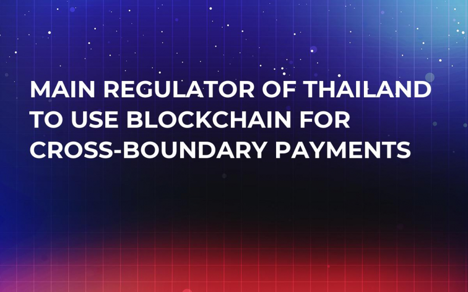 Main Regulator of Thailand to Use Blockchain For Cross-Boundary Payments
