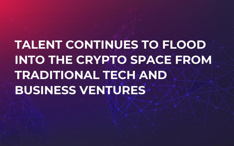 Talent Continues to Flood into the Crypto Space from Traditional Tech and Business Ventures