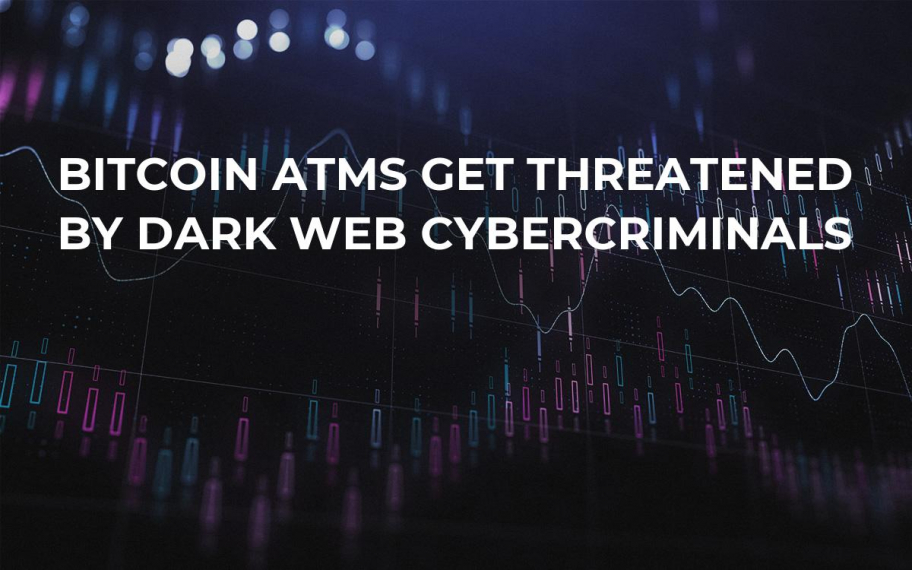 Bitcoin ATMs Get Threatened by Dark Web Cybercriminals
