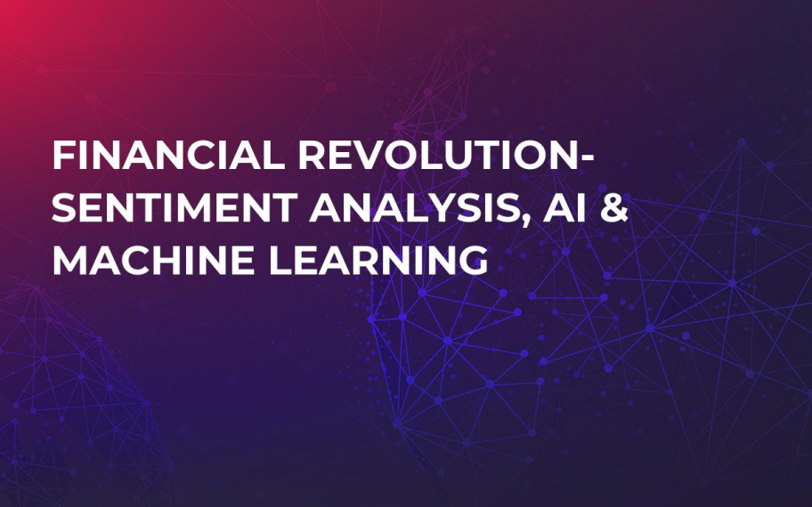 Financial Revolution- Sentiment Analysis, AI & Machine Learning