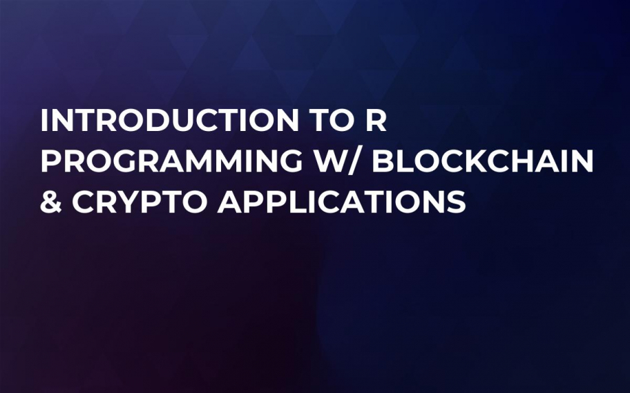 Introduction to R Programming w/ Blockchain & Crypto Applications