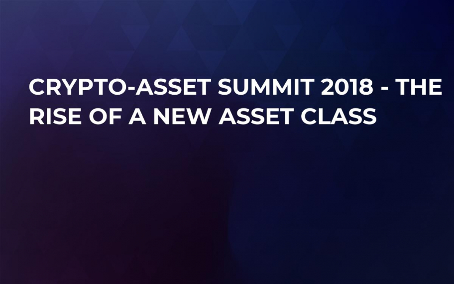 Crypto-Asset Summit 2018 - The Rise Of A New Asset Class