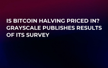 Is Bitcoin Halving Priced In? Grayscale Publishes Results of Its Survey